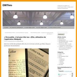 «Si je publie, c'est pour être lue (Elia, utilisatrice de l'application Wattpad)