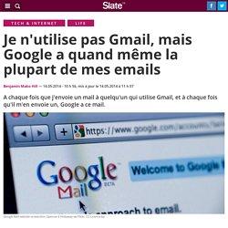 Je n'utilise pas Gmail, mais Google a quand même la plupart de mes emails