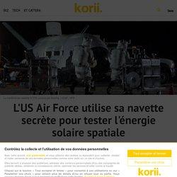 L'US Air Force utilise sa navette secrète pour tester l'énergie solaire spatiale