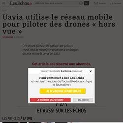 Uavia utilise le réseau mobile pour piloter des drones «hors vue», PME & Régions