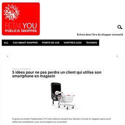 5 idées pour ne pas perdre un client qui utilise son smartphone en magasin