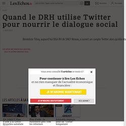Quand le DRH utilise Twitter pour nourrir le dialogue social - Les Echos