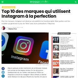 Top 10 des marques qui utilisent Instagram à la perfection