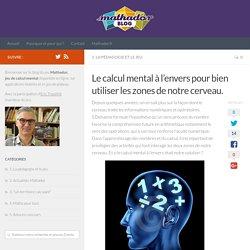 Le calcul mental à l'envers pour bien utiliser les zones de notre cerveau. - Le blog de Mathador, actualités des jeux, pédagogie du calcul mental et des maths
