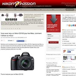 Vous avez reçu un Nikon D3100 pour les fêtes, comment l'utiliser au mieux