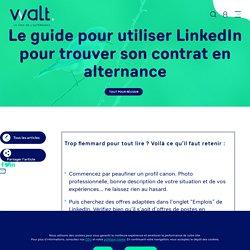 Le guide pour utiliser LinkedIn pour trouver son contrat en alternance - Walt Community