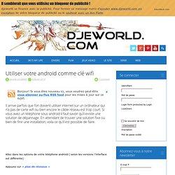 Utiliser votre android comme clé wifi - DJEWORLD.COM