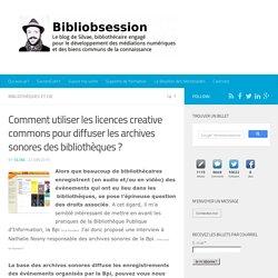 Comment utiliser les licences creative commons pour diffuser les archives sonores des bibliothèques