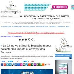 La Chine va utiliser la blockchain pour collecter les impôts et envoyer des factures