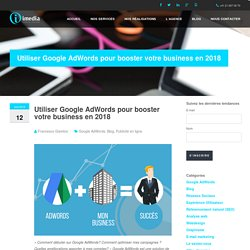 Utiliser Google AdWords pour booster votre business en 2018