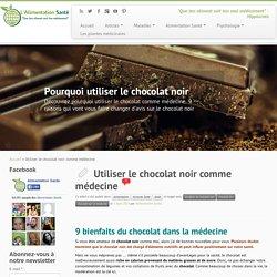 Utiliser le chocolat noir comme médecine - L'Alimentation Santé