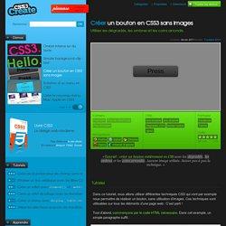 Créer un bouton en CSS3 sans images - Utiliser les dégradés, les ombres et les coins arrondis.
