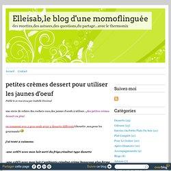 petites crèmes dessert pour utiliser les jaunes d'oeuf - Elleisab,le blog d'une momoflinguée