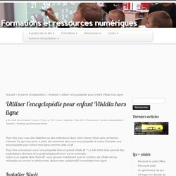 Utiliser l'encyclopédie pour enfant Vikidia hors ligne