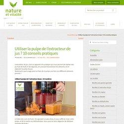 Utiliser la pulpe de l'extracteur de jus ? 10 conseils pratiques - Le Blog de Nature et Vitalité