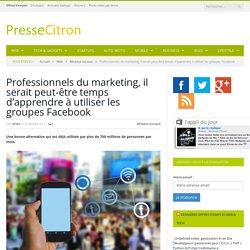 Utiliser les groupes Facebook pour faire du marketing ?