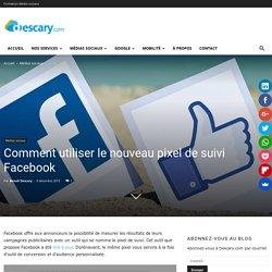 Comment utiliser le nouveau pixel de suivi Facebook - Descary.com - médias sociaux, mobilité et cloud