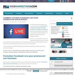 ▷ Comment utiliser Facebook Live pour promouvoir son business