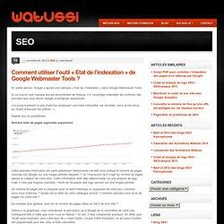 """Comment utiliser l'outil """"Etat de l'indexation"""" de Google Webmaster Tools ?"""