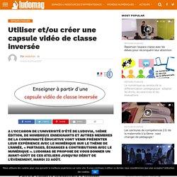 Utiliser et/ou créer une capsule vidéo de classe inversée – Ludovia Magazine