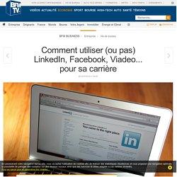 Comment utiliser (ou pas) LinkedIn, Facebook, Viadeo... pour sa carrière