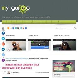 Comment utiliser LinkedIn pour promouvoir son business