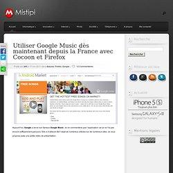 Utiliser Google Music dès maintenant depuis la France avec Cocoon et Firefox