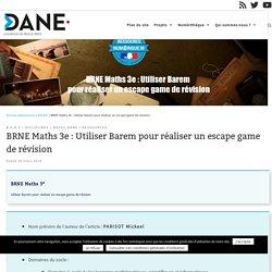 BRNE Maths 3e : Utiliser Barem pour réaliser un escape game de révision