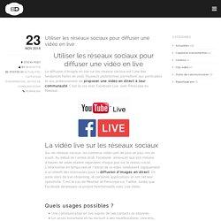 Utiliser les réseaux sociaux pour diffuser une vidéo en live