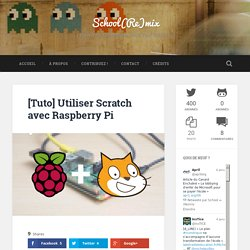 [Tuto] Utiliser Scratch avec Raspberry Pi - School(Re)mix