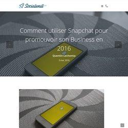 Comment utiliser Snapchat pour promouvoir son Business en 2016