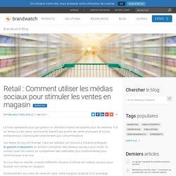 Retail : Comment utiliser les médias sociaux pour stimuler les ventes en magasin