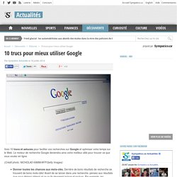 10 trucs pour mieux utiliser Google