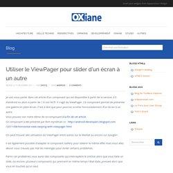 Utiliser le ViewPager pour slider d'un écran à un autre - Sur la route d'OxianeSur la route d'Oxiane