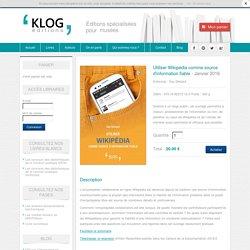 Utiliser wikipédia comme source d'information fiable - Éditions Klog
