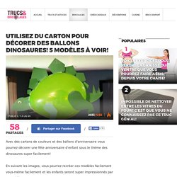 Utilisez du carton pour décorer des ballons Dinosaures! 5 MODÈLES À VOIR! - Trucs et Bricolages
