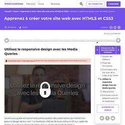 Utilisez le responsive design avec les Media Queries - Apprenez à créer votre site web avec HTML5 et CSS3