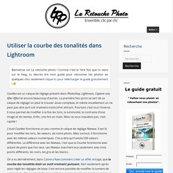 Utilisez la Courbes des tonalités dans Lightroom