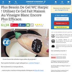 Plus Besoin De Gel WC Harpic ! Utilisez Ce Gel Fait Maison Au Vinaigre Blanc Encore Plus Efficace.