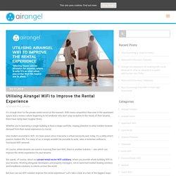 Utilising Airangel WiFi to Improve the Rental Experience