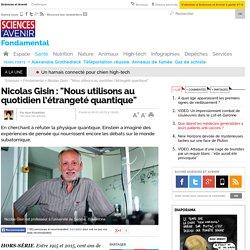 """Nicolas Gisin : """"Nous utilisons au quotidien l'étrangeté quantique""""- 8 janvier 2015"""