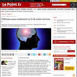 29/03/13 Utilisons-nous seulement 10 % de notre cerveau ?