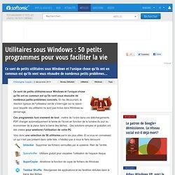 Utilitaires sous Windows: 50 petits programmes pour vous faciliter la vie