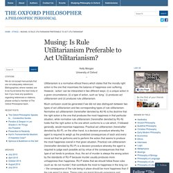 Musing: Is Rule Utilitarianism Preferable to Act Utilitarianism? « The Oxford Philosopher