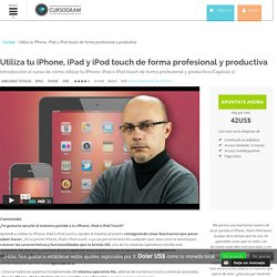 Utiliza tu iPhone, iPad y iPod touch de forma profesional y - Cursogram