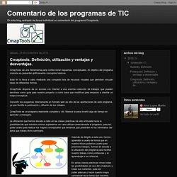 Comentario de los programas de TIC: Cmaptools. Definición, utilización y ventajas y desventajas.