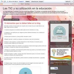 Las TIC y su utilización en la educación : 10 elementos que no deben faltar en tu blog