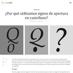 ¿Por qué utilizamos signos de apertura en castellano?
