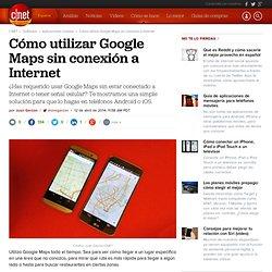 Cómo utilizar Google Maps sin conexión a Internet - CNET en Español