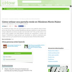 Cómo utilizar una pantalla verde en Windows Movie Maker